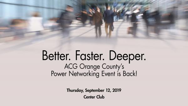 Better. Faster. Deeper. ACG Orange County's Power networking is back! Thursday, September 12th, 2019. Center Club.